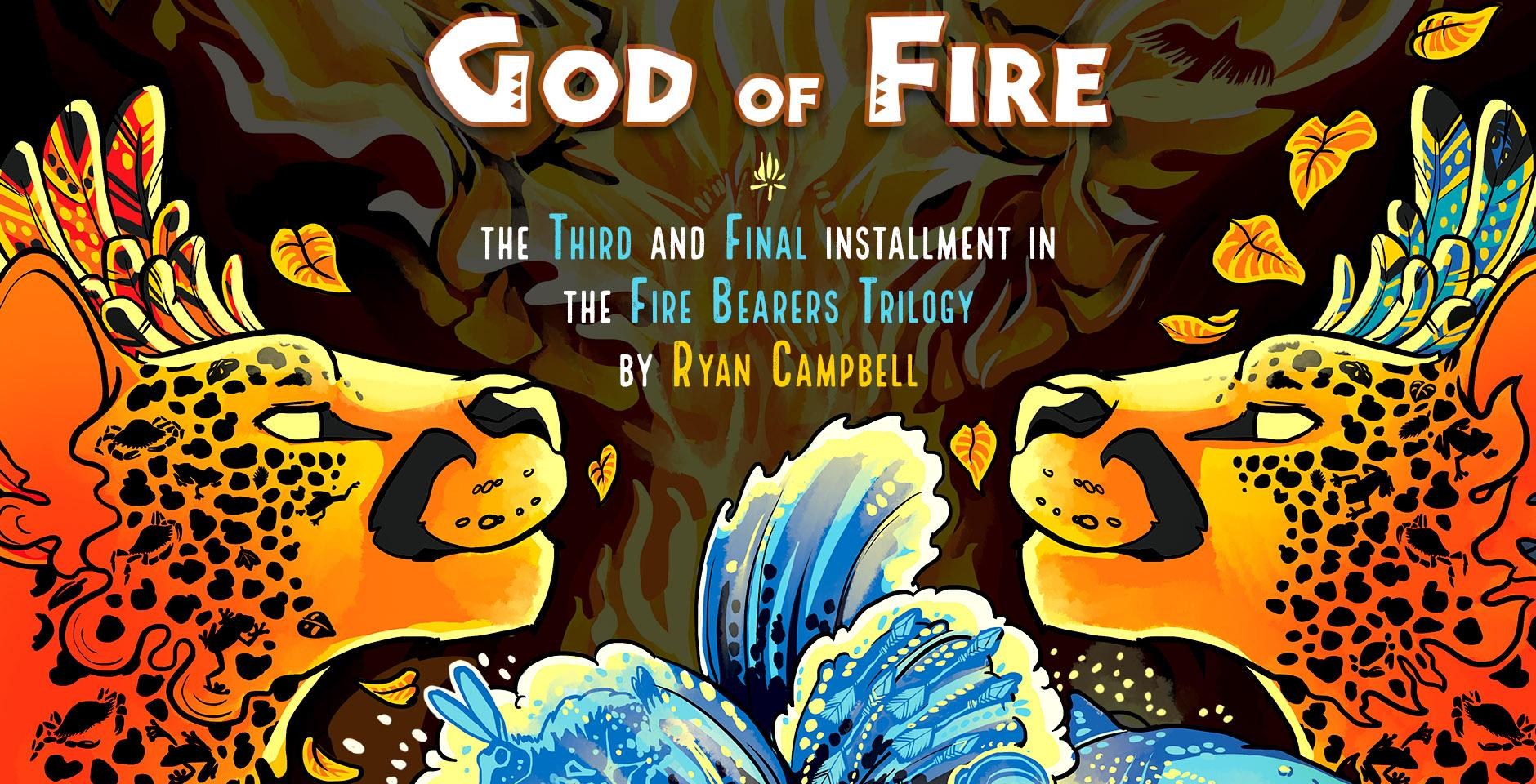 God of Fire, the third and final installment in the Fire Bearers trilogy by Ryan Campbell